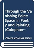 Through the Vanishing Point: Space in Poetry and Painting (Colophon Books)