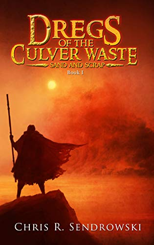 Dregs of the Culver Waste Book 1 - Sand and Scrap by Sendrowski, Christopher R.