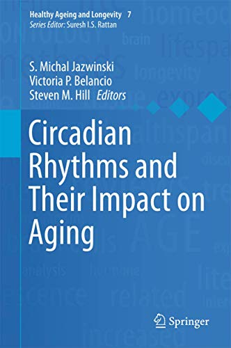 Circadian Rhythms and Their Impact on Aging: 7 (Healthy Ageing and Longevity)
