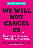 We Will Not Cancel Us: And Other Dreams of Transformative Justice (Emergent Strategy)