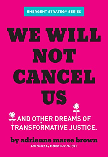 We Will Not Cancel Us: And Other Dreams of Transformative Justice (Emergent Strategy Series)