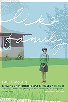 Like Family: Growing Up in Other People's Houses, a Memoir by [Paula McLain]