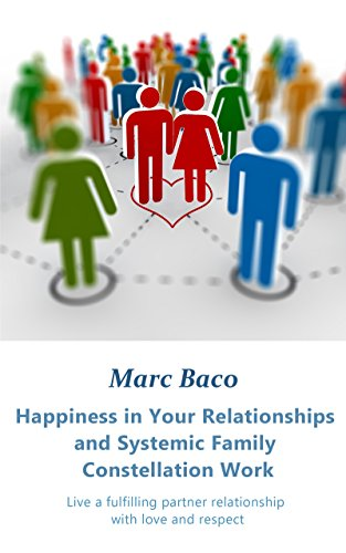 Happiness in Your Relationships and Systemic Family Constellation Work: Live a fulfilling partner relationship with love and respect (English Edition)