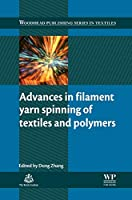 Advances in Filament Yarn Spinning of Textiles and Polymers (Woodhead Publishing Series in Textiles)