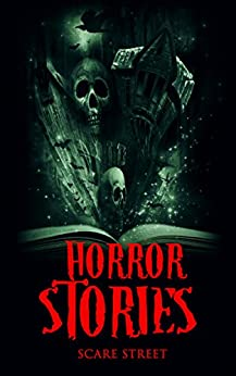 Horror Stories: Scary Ghosts, Paranormal & Supernatural Horror Short Stories Anthology (Scare Street Horror Short Stories Book 4) by [Scare Street, Ron Ripley, David Longhorn, Sara Clancy, Eric Whittle, A.I. Nasser, Emma Salam]