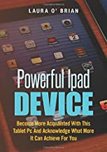 Powerful IPAD Device: Become More Acquainted With This Tablet PC And Acknowledge What More It Can Achieve For You