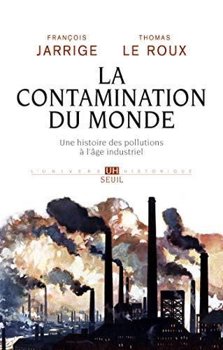 La Contamination Du Monde Une Histoire Des Pollutions A Lage Industriel