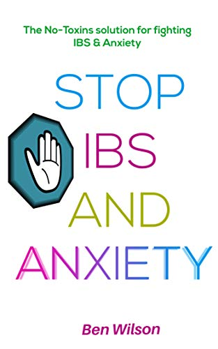 STOP IBS AND ANXIETY: : The No-toxins solution to curing IBS & Anxiety