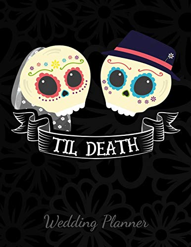 Til Death Wedding Planner: A Sugar Skull Wedding Planner, Journal and Notebook for Plans, Budgeting, Checklists, Thoughts and Ideas