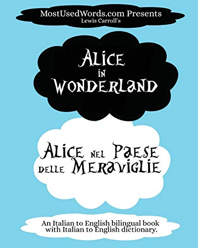 Alice in Wonderland - Alice nel Paese delle Meraviglie: An Italian to English bilingual book with Italian to English dictionary.: 1 (Italian Bilingual Books)