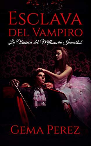 Esclava del Vampiro: La Obsesión del Millonario Inmortal