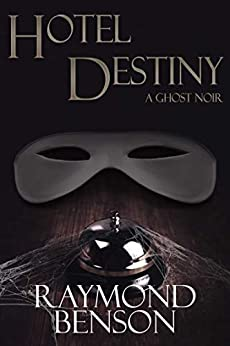 Hotel Destiny: A Ghost Noir by [Raymond Benson]