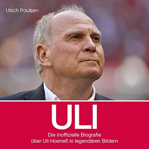 Uli: Ein Bildband über Uli Hoeneß