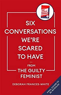 Deborah Frances-White - Six Conversations We're Scared To Have - From The Guilty Feminist