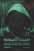 The Faceless Villain: A Collection of the Eeriest Unsolved Murders of the 20th Century: Volume Two