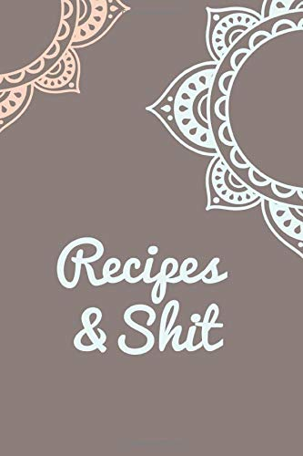 Recipes and Shit: Blank Recipe Journal to Write in for Women, Food Cookbook Design, Document all Your Special Recipes and Notes for Your Favorite ... for Women, Wife, Mom