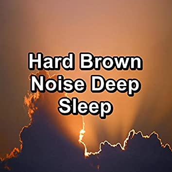 Hard Brown Noise Deep Sleep