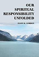 Our Spiritual Responsibility Unfolded