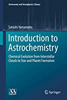 Introduction to Astrochemistry: Chemical Evolution from Interstellar Clouds to Star and Planet Formation (Astronomy and Astrophysics Library (7))