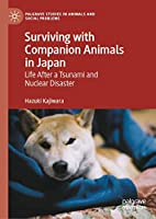Surviving with Companion Animals in Japan: Life after a Tsunami and Nuclear Disaster (Palgrave Studies in Animals and Social Problems)