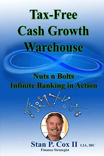 Tax Free Cash Growth Warehouse Nuts N Bolts: Infinite Banking in Action