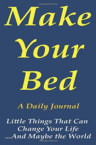 Make Your Bed A Daily Journal: Little Things That Can Change Your Life...And Maybe the World, Gratitude Journal:Art of Decluttering and Organizing