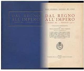 Dal Rigno all impero : 17 Marzo 1861 - 9 Maggio 1936 -XIV / Publicazione Dellimpero Edito Con La Collaborazione Di G. Acerbo ...et Al.