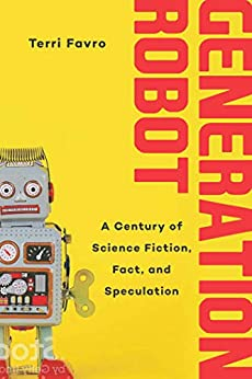 Generation Robot: A Century of Science Fiction, Fact, and Speculation by [Terri Favro]