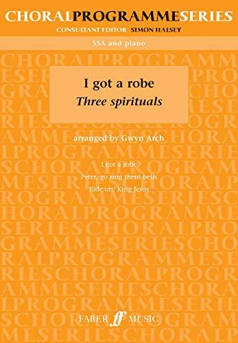I Got a Robe: Three Spirituals (Faber Edition: Choral Programme Series)