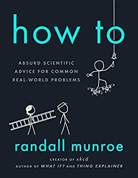 How To: Absurd Scientific Advice for Common Problems Kindle eBook