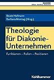 Theologie Fur Diakonie-Unternehmen: Funktionen - Rollen - Positionen (German Edition)