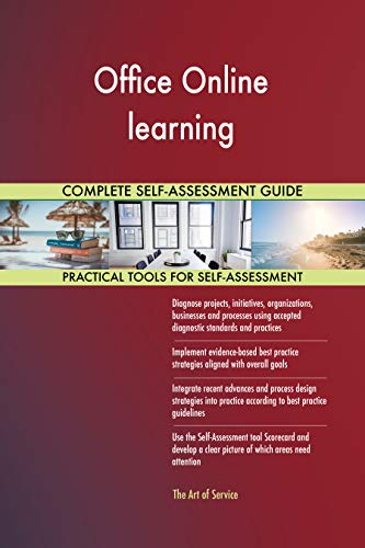Office Online learning All-Inclusive Self-Assessment - More than 700 Success Criteria, Instant Visual Insights, Comprehensive Spreadsheet Dashboard, Auto-Prioritized for Quick Results
