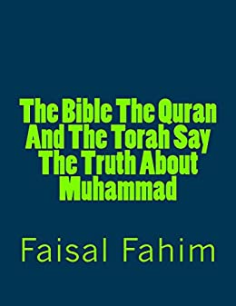 The Bible The Quran And The Torah Say The Truth About Muhammad by [Faisal Fahim, Dr Zakir Naik, Ahmed Deedat, Mr.Faisal Fahim, Rahimullah Khan, Abdullah Mia, Kamal Bangali, Nana Nani]
