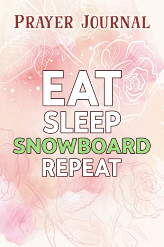 Prayer Journal Eat Sleep Snowboard Repeat Family - Snowboarding Funny: Guided Journal, Womens Prayer Journal, Bible Devotionals,6x9 in, Devotional Journals