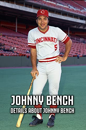 Johnny Bench: Details About Johnny Bench: Details About Johnny Bench