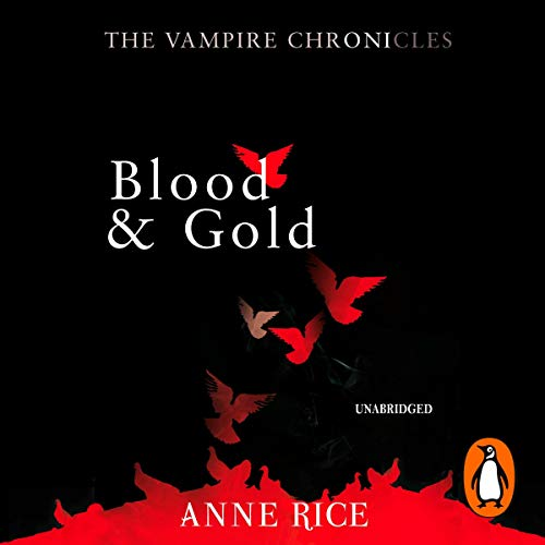Blood and Gold     The Vampire Chronicles 8              By:                                                                                                                                 Anne Rice                               Narrated by:                                                                                                                                 Roger Rees                      Length: 18 hrs and 37 mins     47 ratings     Overall 4.7