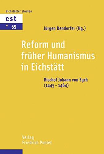Reform und früher Humanismus in Eichstätt: Bischof von Eych (1445-1464) (Eichstätter Studien - Neue Folge)