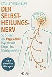 Der Selbstheilungsnerv: So bringt der Vagus-Nerv Psyche und Körper ins Gleichgewicht - Mit 8 einfachen Übungen. Hilft bei Migräne, ... Migräne und autismusbedingten Störungen - Stanley Rosenberg
