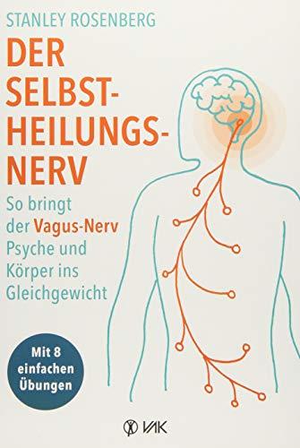 Der Selbstheilungsnerv: So bringt der Vagus-Nerv Psyche und Körper ins Gleichgewicht - Mit 8 einfachen Übungen. Hilft bei Migräne, Verdauungsbeschwerden, Tinnitus, Ängsten und Depressionen.