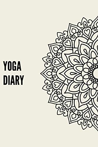 Yoga Diary: Keep Track Of Your Yoga Practice With Your Own Yoga Journal And Watch Yourself And Your Yoga Practice Expand