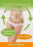 Stoffwechsel beschleunigen: Fettverbrennen, schnell und einfach abnehmen, ohne Geräte, ohne zu...