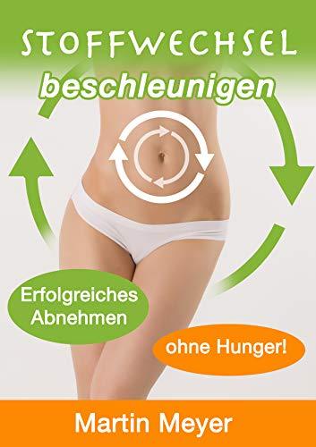 Stoffwechsel beschleunigen: Fettverbrennen, schnell und einfach abnehmen, ohne Geräte, ohne zu Hungern: Stoffwechsel anregen, Stoffwechsel Kur inklusive Rezepte