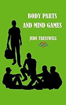 BODY PARTS AND MIND GAMES (County Durham Quad Book 4) by [Jude Tresswell]