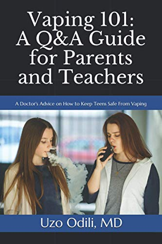 Vaping 101: A Q&A Guide for Parents and Teachers: A Doctor's Advice on How to Keep Your Teens Safe From...