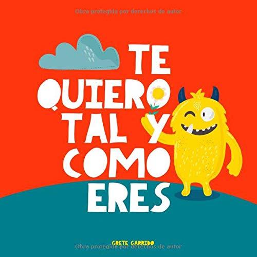 Te quiero tal y como eres: Un libro sobre la aceptación, la tolerancia, la inclusión, la amabilidad. Libro infantil. Libro para niños. Educar las emociones. Inteligencia emocional para niños