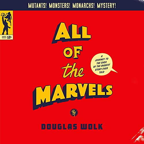 All of the Marvels: A Journey to the Ends of the Biggest...
