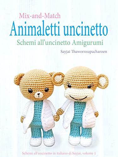 Mix-and-Match Animaletti uncinetto: Schemi all'uncinetto Amigurumi (Schemi all'uncinetto in italiano di Sayjai...