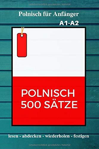 Polnisch 500 Sätze: Polnisch für Anfänger | Wörter, Phrasen und Ausdrücke der polnischen Alltagssprache