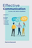 Effective Communication: Improve Your Social Skills and Your Conversations in Love, Life, Work-Anywhere! (2 Books in 1)