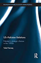 US-Pakistan Relations: Pakistan's Strategic Choices in the 1990s (Routledge Studies in South Asian Politics)